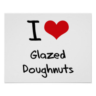 I Love Glazed Doughnuts Posters