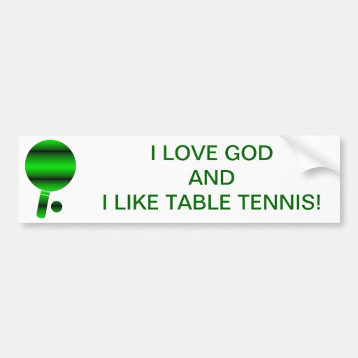I love God & I like ping pong / table tennis Bumper Stickers