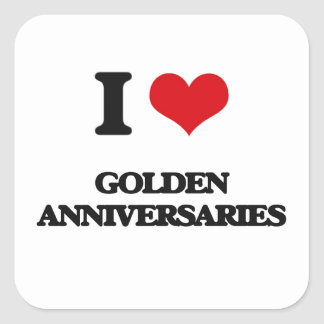I love Golden Anniversaries Square Sticker