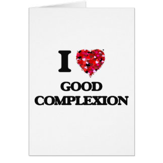 I love Good Complexion Greeting Card