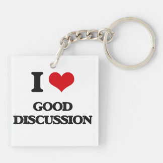 I love Good Discussion Acrylic Key Chains