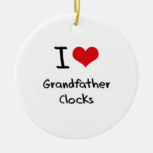 I Love Grandfather Clocks Ornament