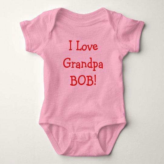 I Love Grandpa Bob! Baby Bodysuit