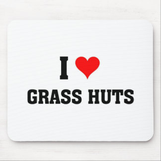 I love Grass Huts Mouse Mat