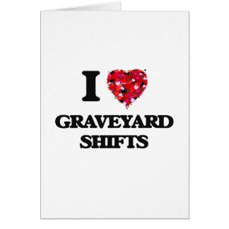 I love Graveyard Shifts Greeting Card