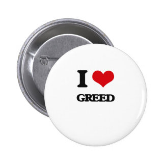 I love Greed 6 Cm Round Badge