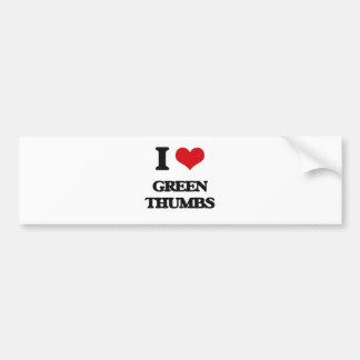 I love Green Thumbs Car Bumper Sticker