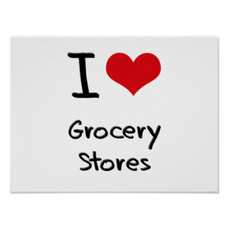 I Love Grocery Stores Poster