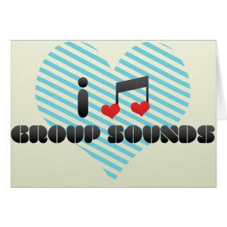 I Love Group Sounds Greeting Cards
