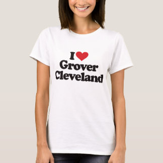 I Love Grover Cleveland T-Shirt