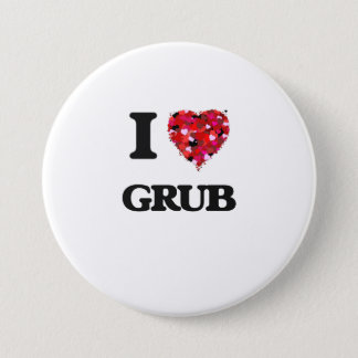 I Love Grub 7.5 Cm Round Badge