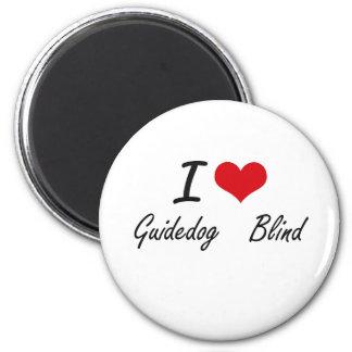 I love Guidedog   Blind 6 Cm Round Magnet