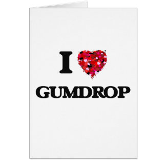 I Love Gumdrop Greeting Card