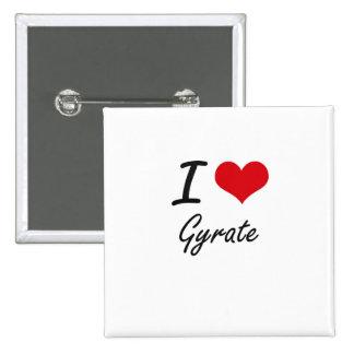 I love Gyrate 15 Cm Square Badge