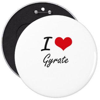 I love Gyrate 6 Cm Round Badge