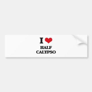 I Love HALF CALYPSO Bumper Stickers