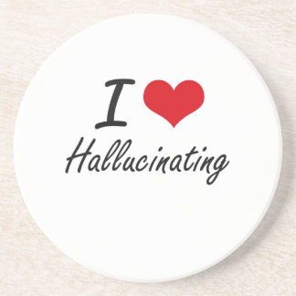 I love Hallucinating Drink Coaster