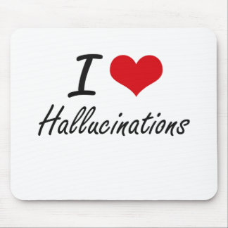 I love Hallucinations Mouse Pad
