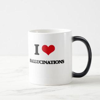 I love Hallucinations Mugs