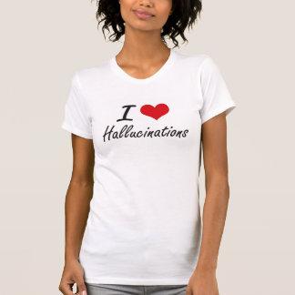 I love Hallucinations T Shirts