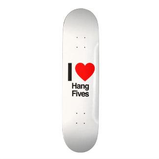 i love hang fives skateboard decks
