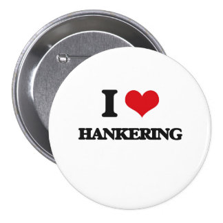I love Hankering Pinback Buttons