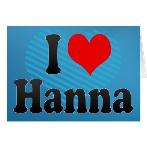 I love Hanna Cards