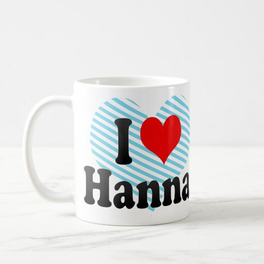 I love Hanna Coffee Mug