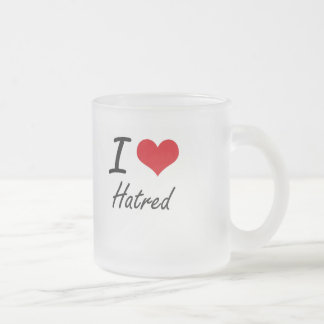 I love Hatred Frosted Glass Mug