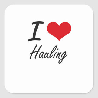I love Hauling Square Sticker