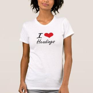 I love Headings T Shirt
