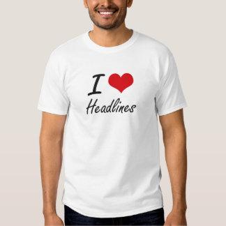 I love Headlines Tee Shirts
