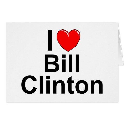 I Love (Heart) Bill Clinton Greeting Card