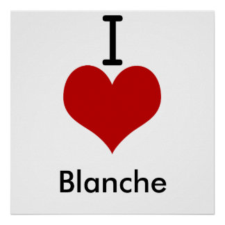 I Love heart Blanche Posters
