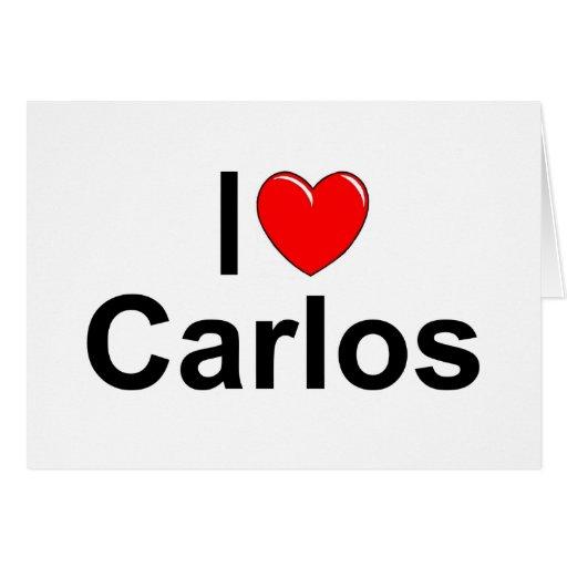 I Love (Heart) Carlos Greeting Card