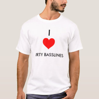 I LOVE (HEART) DIRTY BASSLINES T-Shirt