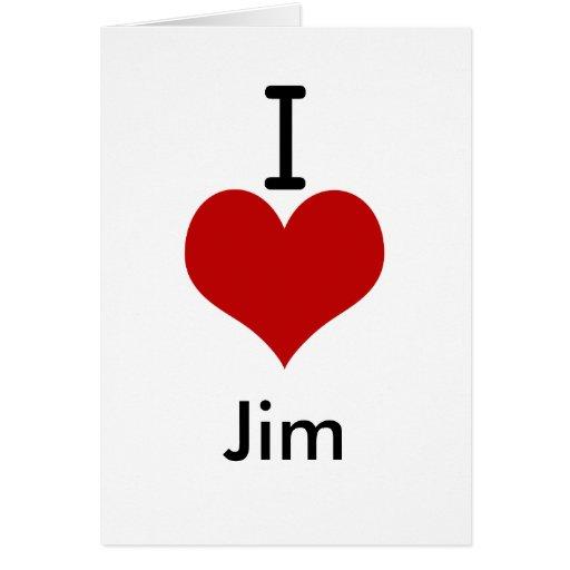 I Love (heart) Jim Greeting Cards