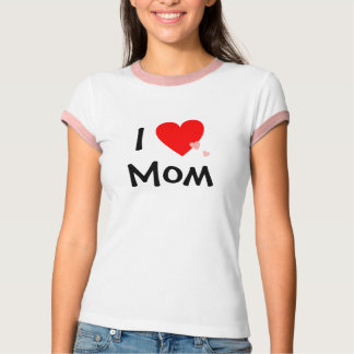 I Love (Heart) Mom T-Shirt