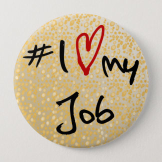 I love(heart)my job black & red on gold design b/g 10 cm round badge