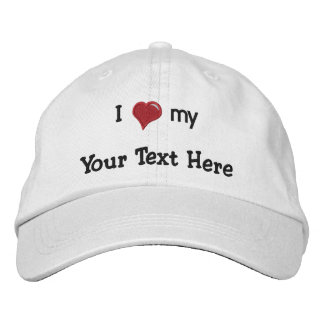 I love (heart) my  - Make It Own - Customized Embroidered Cap