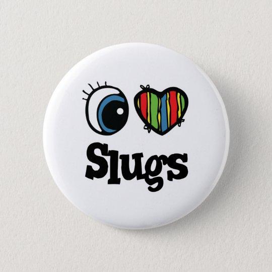 I Love (Heart) Slugs 6 Cm Round Badge