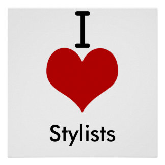 I Love (heart) Stylists Posters