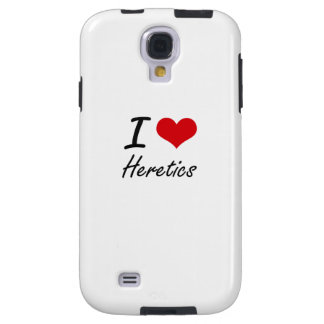 I love Heretics Galaxy S4 Case