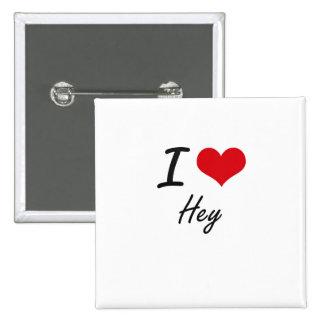 I love Hey 15 Cm Square Badge