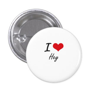 I love Hey 3 Cm Round Badge