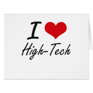 I love High-Tech Big Greeting Card
