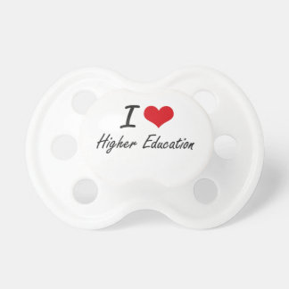 I love Higher Education Baby Pacifiers