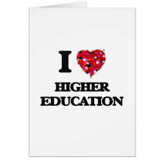 I Love Higher Education Greeting Card