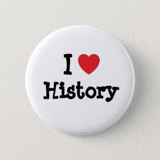 I love History heart custom personalized 6 Cm Round Badge
