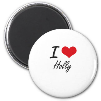I love Holly 6 Cm Round Magnet